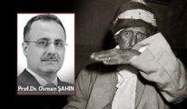 [Prof. Dr. Osman Şahin yazdı] 'Ben Kendimi beğenmiyorum, Beni beğeneni de beğenmiyorum!..'
