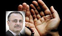 [Prof. Dr. Osman Şahin yazdı] Dualar neden kabul olmuyor?