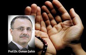 [Prof. Dr. Osman Şahin yazdı] Dualar neden kabul olmuyor? -2