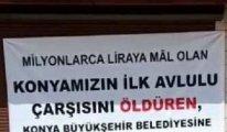 Konya esnafından AKP'ye şükran pankartı 'öldürdünüz'
