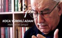 Koca Yürekli adam: Mehmet Ali Şengül